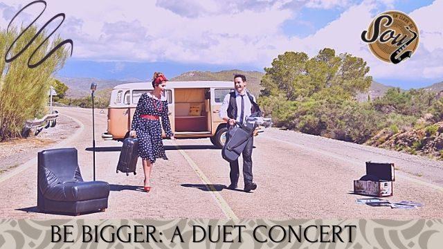 BE BIGGER: A DUET CONCERT