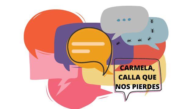 Carmela, calla que nos pierdes