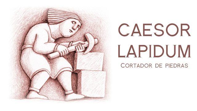 CAESOR LAPIDUM (CORTADOR DE PIEDRAS)
