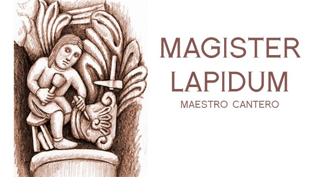 MAGISTER LAPIDUM   (MAESTRO CANTERO)