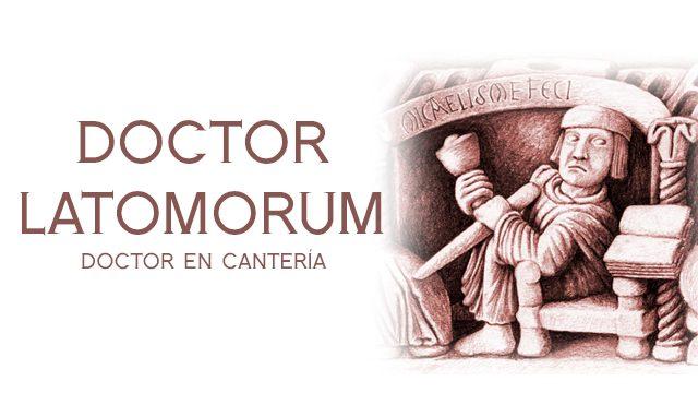 """DOCTOR LATOMORUM"" (DOCTOR EN CANTERÍA)"