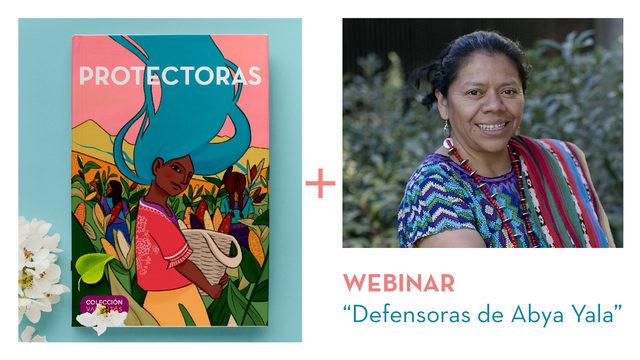 """Cuento PROTECTORAS en edición física con tapa dura + participación en el Webinar """"Defensoras de Abya Yala"""" con Lolita Chávez"""