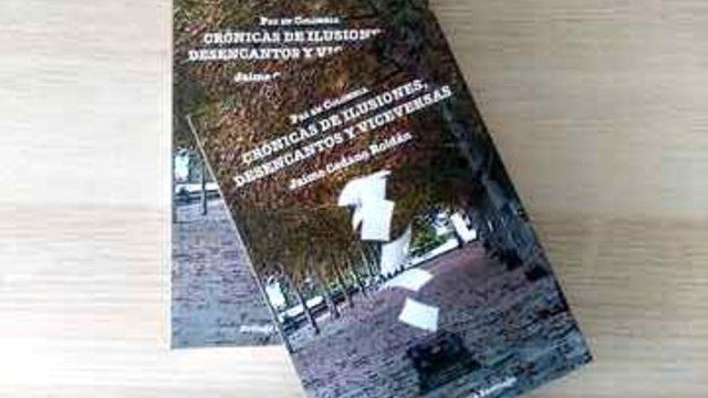 """Libro Paz en Colombia, crónicas de ilusiones, desencantos y viceversas"""""""