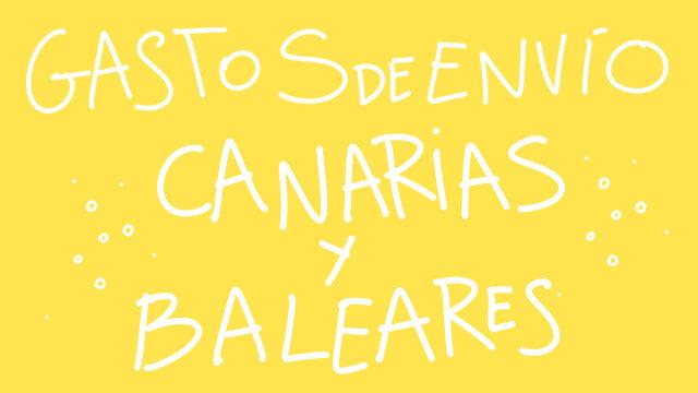 GASTOS DE ENVÍO CANARIAS Y BALEARES