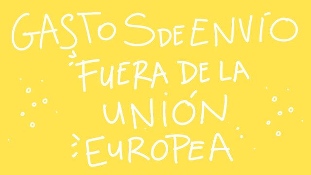 GASTOS DE ENVÍO FUERA DE LA UNIÓN EUROPEA