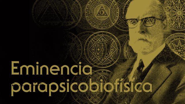 Eminencia parapsicobiofísica.