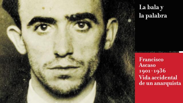 La bala y la palabra. Francisco Ascaso (1901-1936). Vida