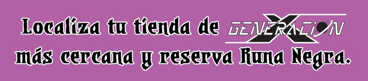 ¡¡Ya podéis hacer reservas de Runa Negra en GeneraciónX!!