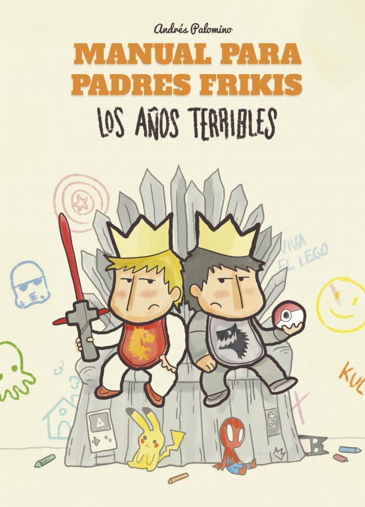 PORTADA MANUAL PARA PADRES FRIKIS: LOS AÑOS TERRIBLES