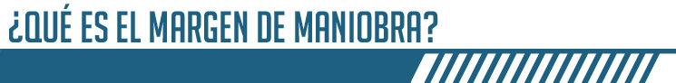 ###  ¿Qué es el margen de maniobra?