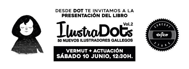 """Mañana, Sábado, presentamos """"Ilustradots Vol.2"""" en A Guarda en Exfico Concept Store"""