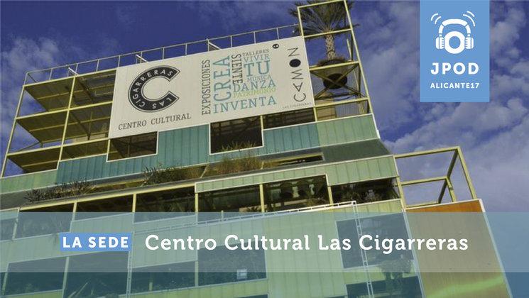 La sede de las JPOD será el Centro Cultural Las Cigarreras de Alicante