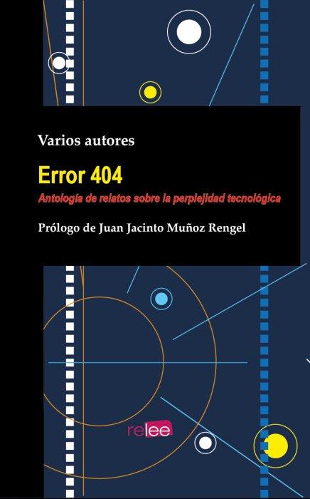 """""""Error 404"""".  Antología de relatos sobre la perplejidad tecnológica."""
