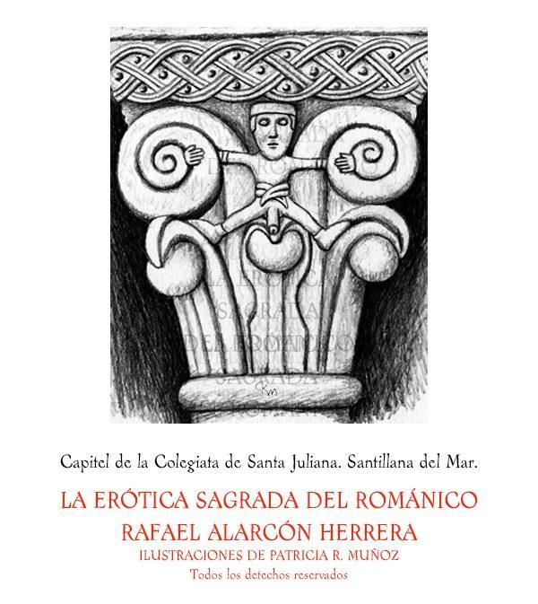 """Entrelíneas. Extractos del libro """"La erótica sagrada del románico"""",  De la colegiata de Santa Juliana, En Santillana del Mar."""