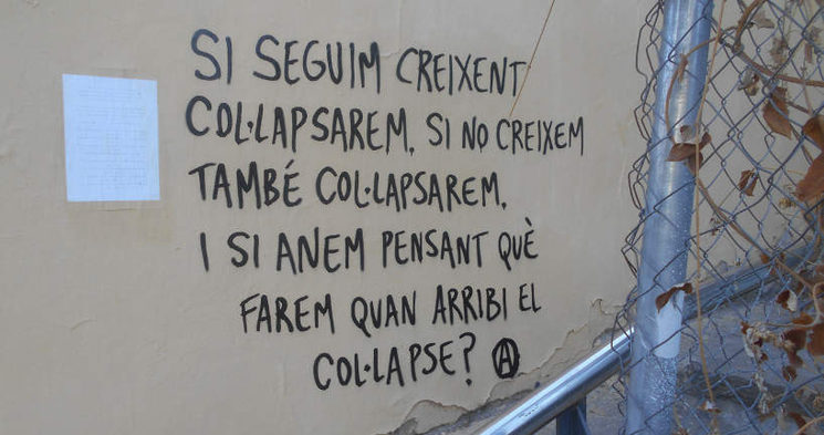 "The walls in Vallcarca are a fountain of wisdom: ""If we keep growing we are going to collapse, if we do not grow we will also collapse. What if we start thinking about what to do when collapse comes?"""