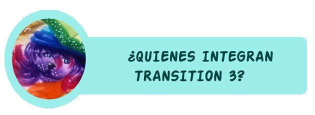 ¿QUIENES INTEGRAN TRANSITION 3?